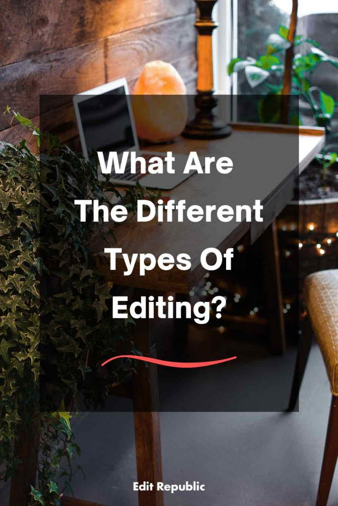 What are the different types of editing?