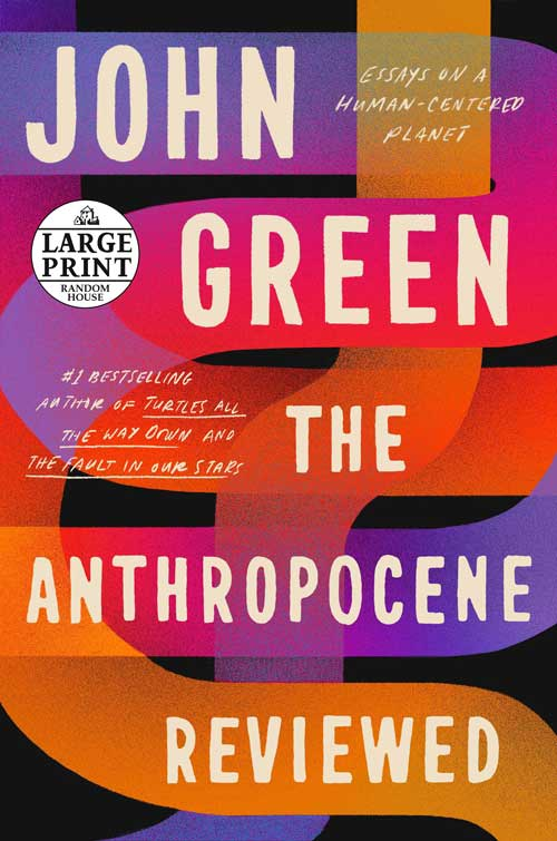 The Anthropocene Reviewed: Essays on a Human-Centered Planet by John Green